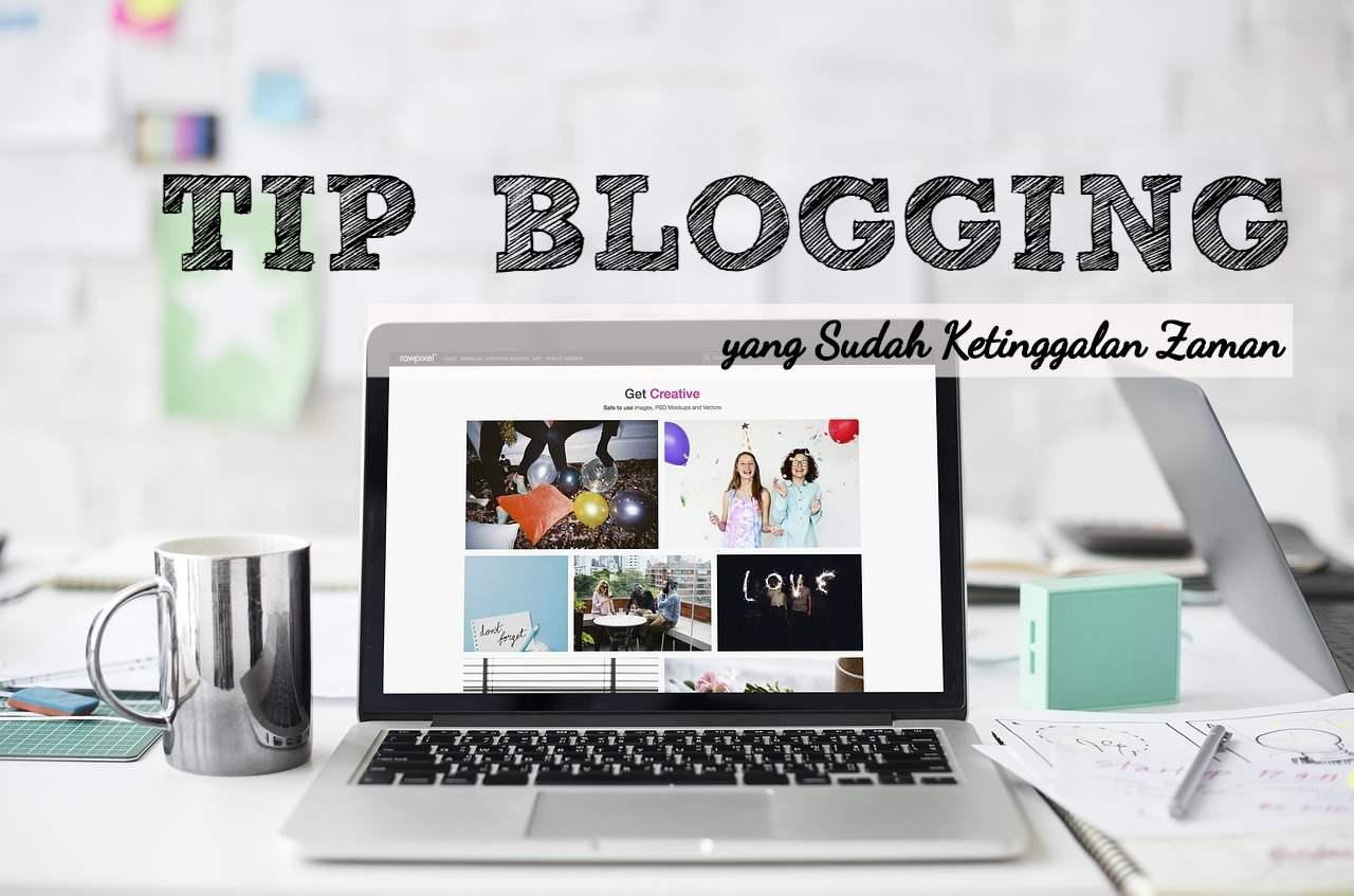 Beberapa Tip Blogging Yang Sudah Ketinggalan Zaman