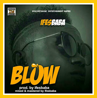 Music] Ifesbaba - Blow (Download Mp3)!