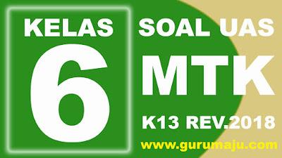Soal UAS / PAS Matematika Kelas 6 Kurikulum 2013 Revisi 2018