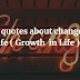 450 Change Quotes and Saying that will grow in life  - Lifequoteses