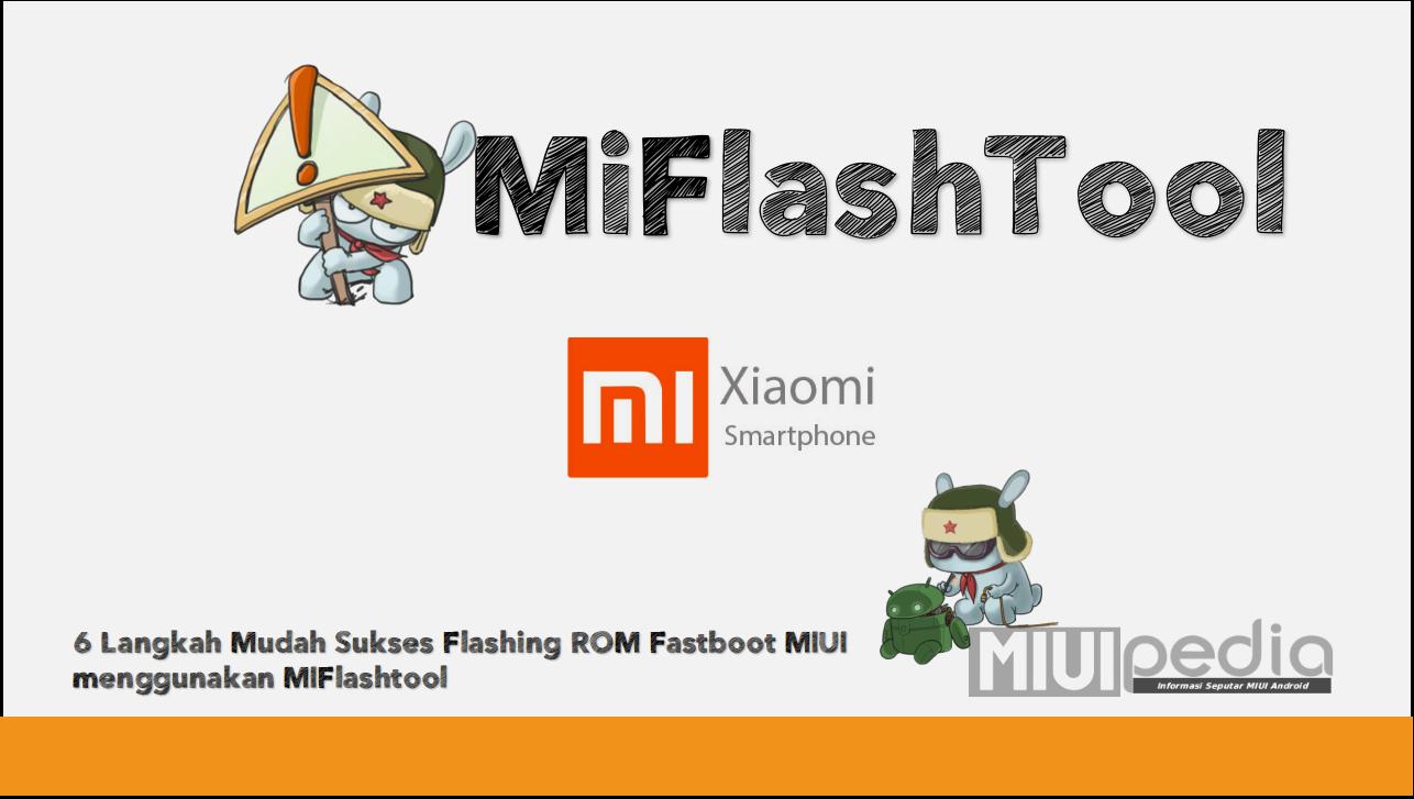 6 Langkah Mudah Sukses Flashing ROM Fastboot MIUI  menggunakan MIFlashtool