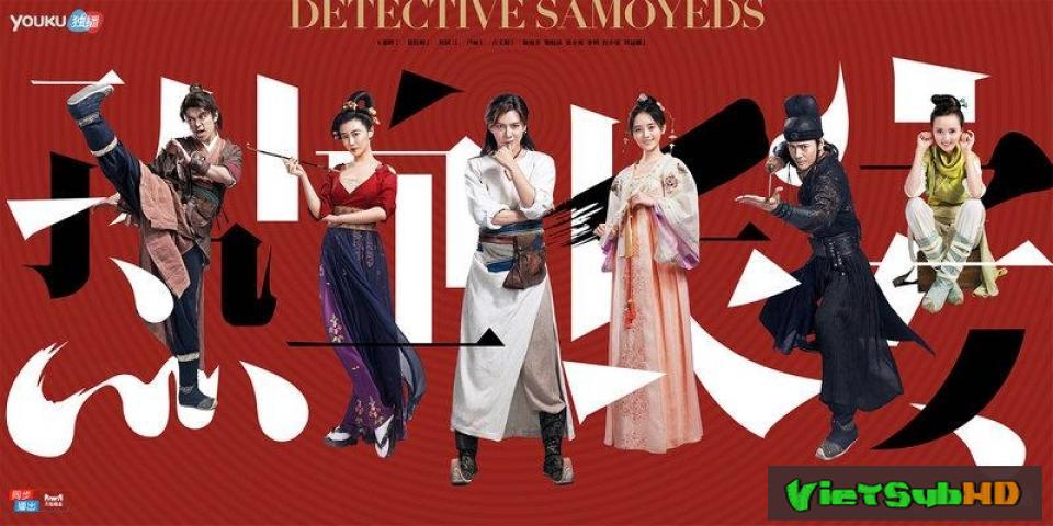 Phim Nhiệt Huyết Trường An Hoàn Tất (48/48) VietSub HD | Detective Samoyeds 2017