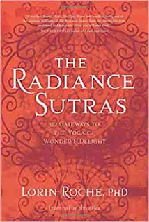 The Radiance Sutras: 112 Gateways to the Yoga of Wonder and Delight by Lorin Roche