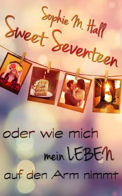 Sweet Seventeen - Oder wie mich mein Leben auf den Arm nimmt
