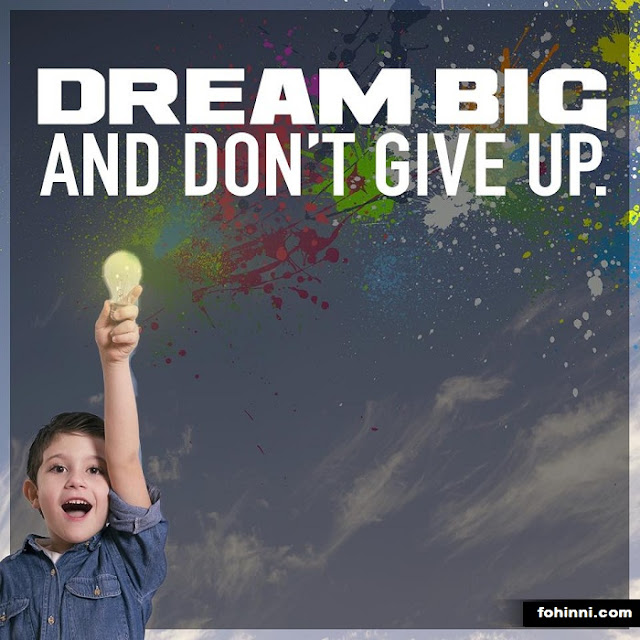 Dream Big And Don't Give Up