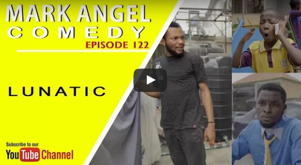 Download Mark Angel Comedy - LUNATIC (Episode 122)