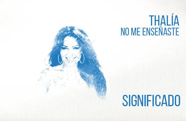 No Me Enseñaste significado de la canción Thalía.