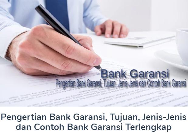 Penjelasan Pengertian Bank Garansi, Tujuan, Jenis-Jenis dan Contoh Bank Garansi Terlengkap
