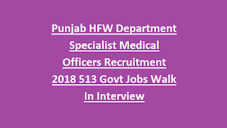 NHM Punjab HFW Department Specialist Medical Officers Recruitment 2018 513 Govt Jobs Walk In Interview