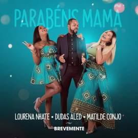Lourena Nhate Ft. Dudas Aled & Matilde Conjo - Parabéns Mamã