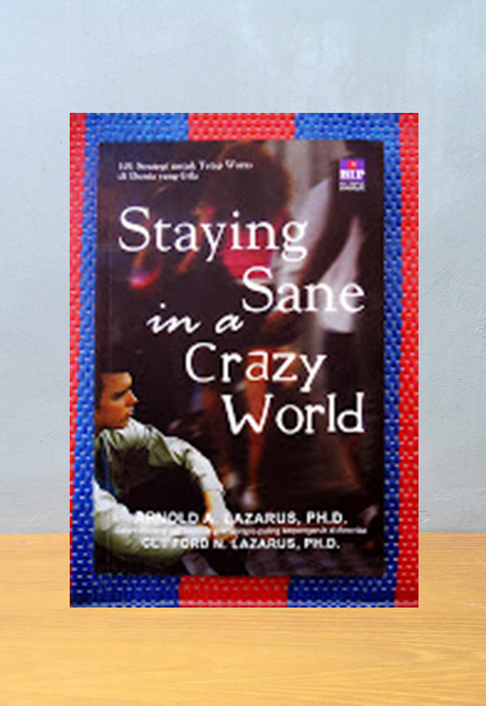 STAYING SANE IN A CRAZY WORLD, Arnold A. Lazarus and Clifford N. Lazarus, PH.D