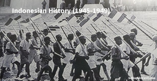 Indonesian History (1945-1949) - berbagaireviews.com