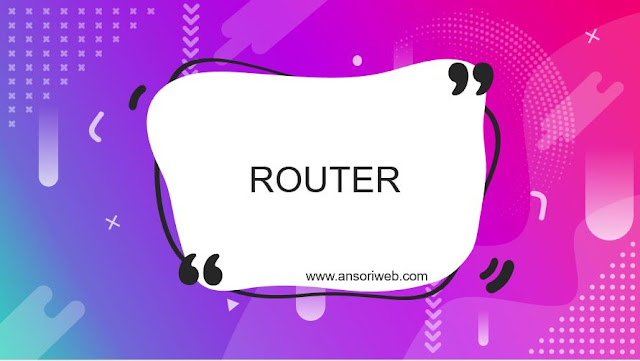 Pengertian Router : Fungsi dan Cara Kerjanya