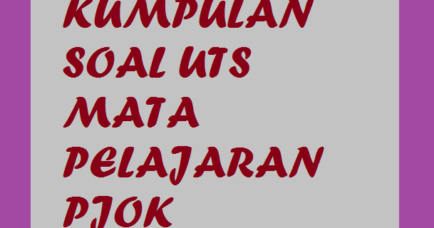 Contoh Soal Uts Pjok Smp Kelas Viii Tahun Pelajaran 2016 2017 Info Guru Indonesia