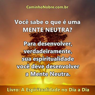 Você sabe o que é a Mente Neutra?