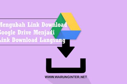 Mengubah Link Download Google Drive Menjadi Link Download Langsung