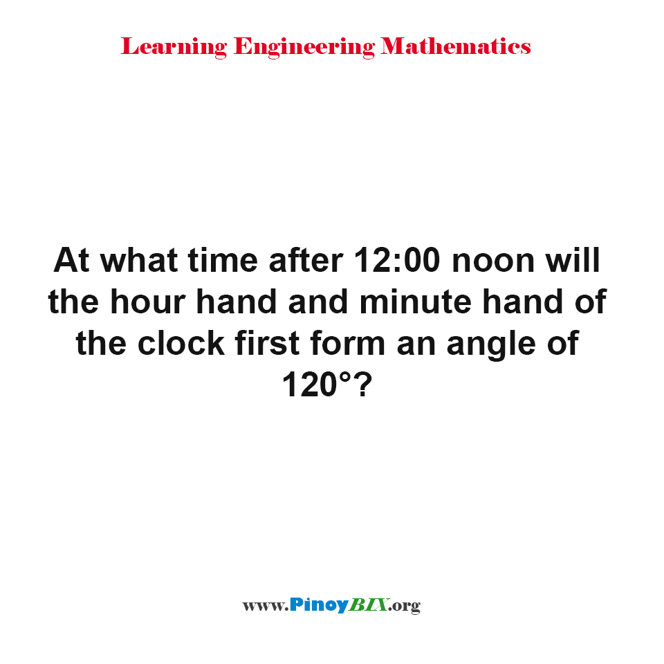 What time after 12:00 noon will the hands of the clock first form an angle of 120°?