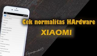 Cara Mengecek Kondisi Hardware Di HP Xiaomi Pakai Kode Rahasia