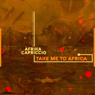 Afrika Capriccio – Take Me To Africa (Original Mix) 2018.png