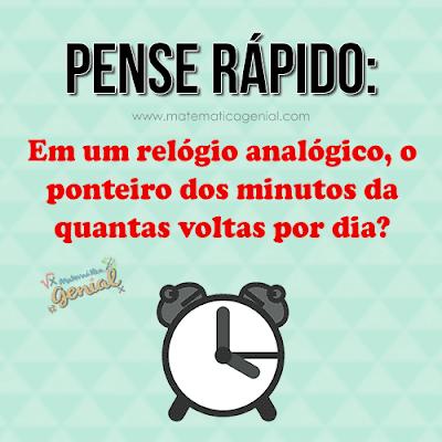 Pense rápido: Em um relógio analógico, o ponteiro dos minutos...