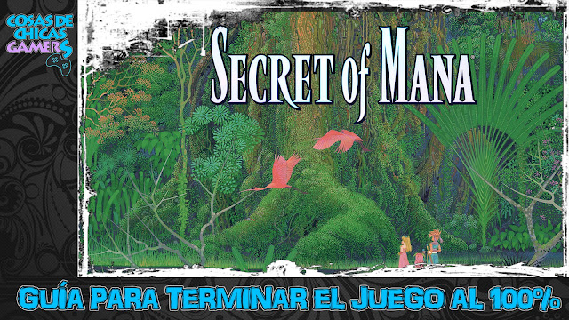 Guía completa Secret of Mana
