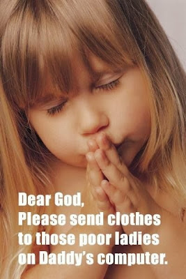 Funny Prayer Joke Picture - Little girl praying - Dear God, please send clothes to those poor ladies on Daddy's computer