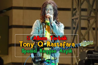5 Album Terbaik Tony Q Rastafara Mp3 2005-2012