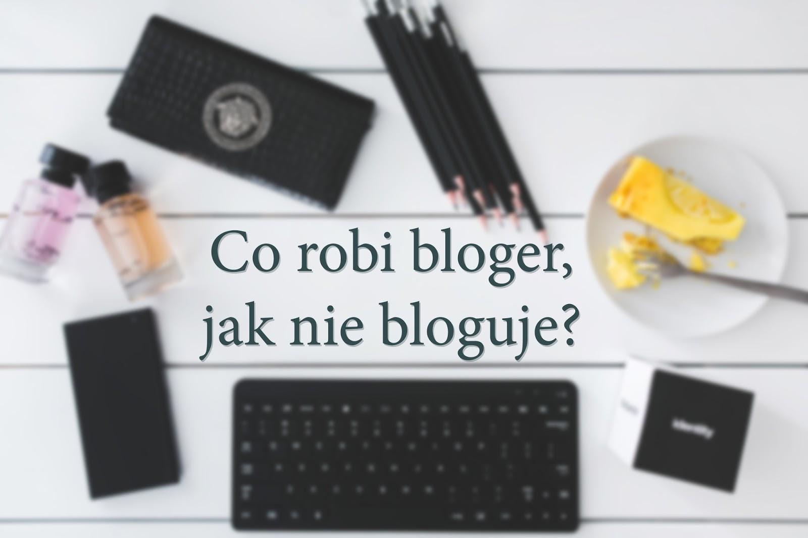 Co robi bloger, jak nie bloguje