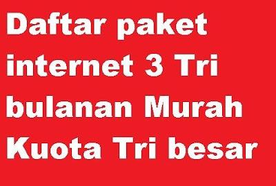 tri murah bulanan dengan kuota tri besar bisa kamu dapatkan dengan kode paket internet tr Daftar paket internet 3 Tri bulanan Murah Kuota Tri besar