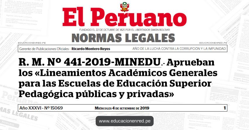 R. M. Nº 441-2019-MINEDU - Aprueban los «Lineamientos Académicos Generales para las Escuelas de Educación Superior Pedagógica públicas y privadas»