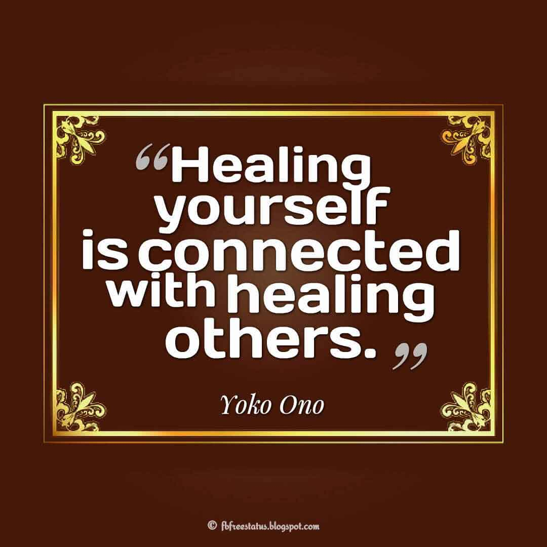 "Healing yourself is connected with healing others."" ? Yoko Ono"