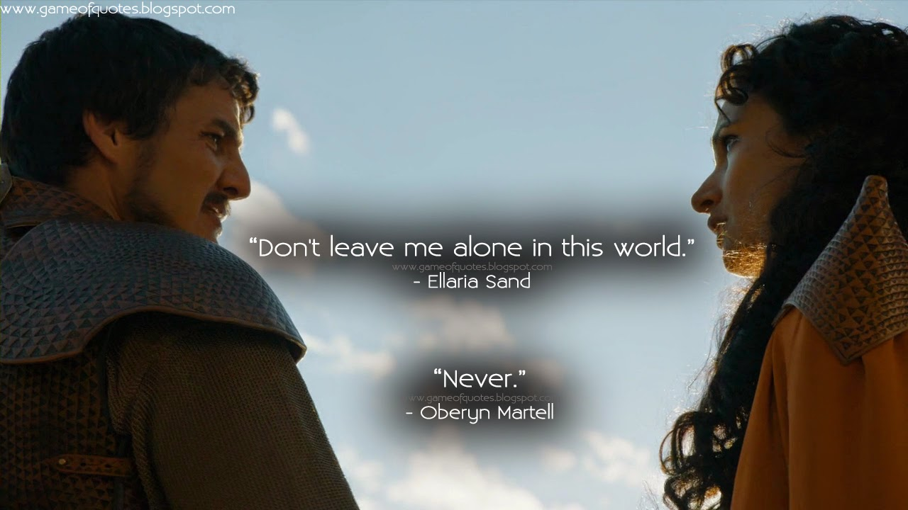 ellaria sand don 39 t leave me alone in this world oberyn martell never game of thrones quotes. Black Bedroom Furniture Sets. Home Design Ideas