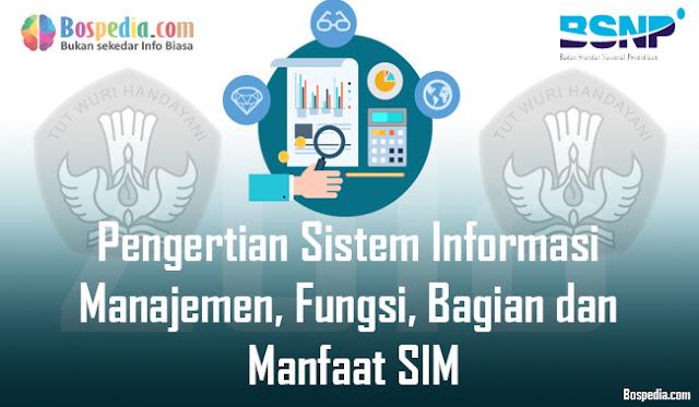 Pengertian Sistem Informasi Manajemen, Fungsi, Bagian dan Manfaat SIM