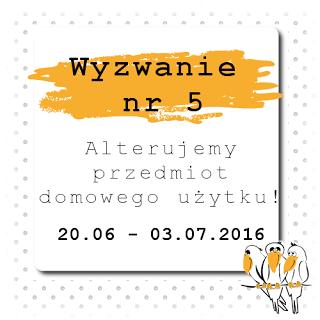 http://bialekruczki.blogspot.com/2016/06/wyzwanie-5-alterujemy-przedmiot.html