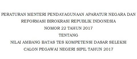 PermenPANRB No 22 Tahun 2017 Tentang Nilai Ambang Tes Kompetensi Dasar Seleksi CPNS Tahun 2017