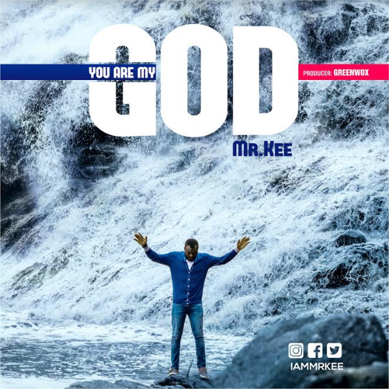 [Download] Mp3: Mr. Kee - You are My God | @iammrkee