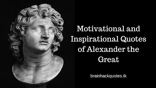 Motivational and Inspirational Quotes of Alexander the Great - Brain Hack Quotes