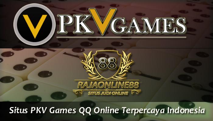 Situs PKV Games QQ Online Terpercaya Indonesia