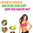 Get Rid Of Cellulite and Detox Your Body With This Healthy Diet