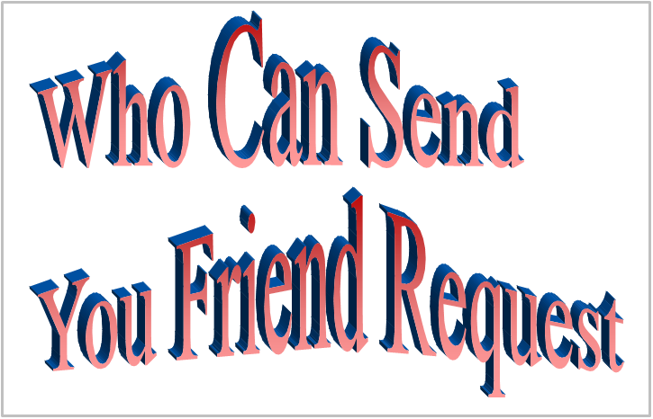 Who can send you friend requests?