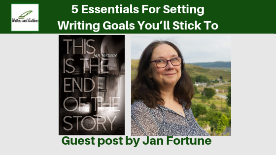 5 Essentials For Setting Writing Goals You'll Stick To, Guest post by Jan Fortune