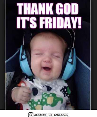 Friday thank god