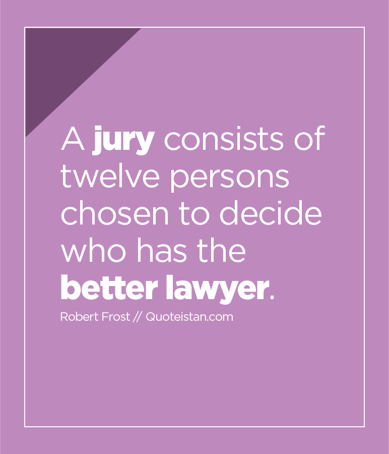 A jury consists of twelve persons chosen to decide who has the better lawyer.