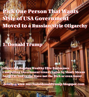Pick One Person That Wants Style of USA Government  Moved to a Russian Style Oligarchy  1. Donald Trump    Oligarchy: Russian Wealthy Elite Businesses Controlling Government Greedy Gains by Shady Means