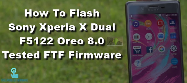 How To Flash Sony Xperia X Dual F5122 Oreo 8.0 Tested FTF Firmware