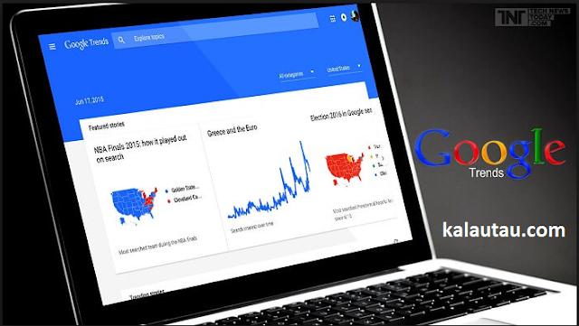 kalautau.com - Caritau Cara Meningkatkan Visitor dengan Memanfaatkan Google Trends