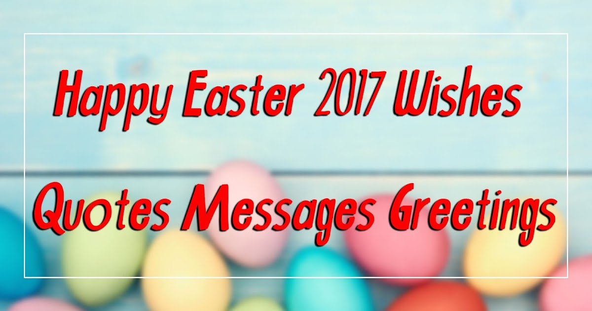 Happy Easter 2017 Wishes Quotes Messages Greetings - Happy Easter 2017 - Wish...