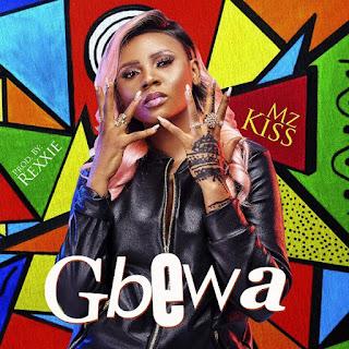 Mz Kiss – Gbewa (Prod. Rexxie)