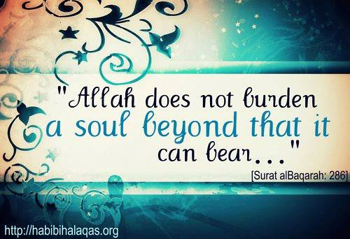 Allah does not burden a soul beyond that it can bear - Islamic Quotes