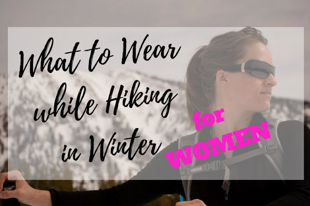 4 Must Hike Items for Winter Hiking, What to Wear While Hiking in Winter - For Women